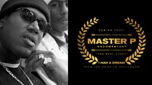 "MASTER P DOCUMENTARY ""THE REAL STORY"" COMING SOON, FROM THE HOOD TO HOLLYWOOD!"