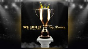 "Tony Mantana's Championship Single ""WE DID IT"" comes with a Victory Dance."