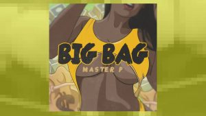 """BIG BAG"" Master P's New Hot Music"